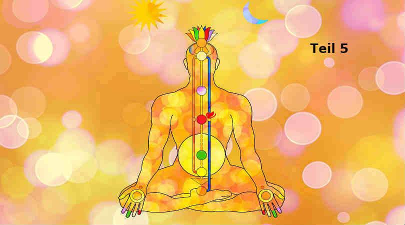 Teil 5: Wie wir nicht mehr krank werden - Chakras heilen und balancieren