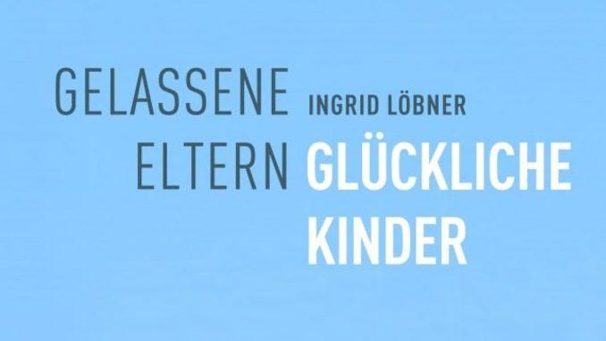 gelassene-eltern-glueckliche-kinder-loebner-kamphausen