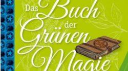 Das Buch der Grünen Magie - zauberhaftes Wissen für deinen Alltag