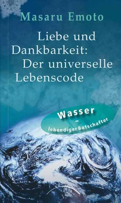 cover-Liebe-und-Dankbarkeit-der-universelle-Lebenscode-Masaru.Emoto-kamphausen