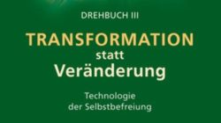 Transformation statt Veränderung -Technologie der Selbstbefreiung