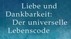 Liebe und Dankbarkeit: Der universelle Lebenscode