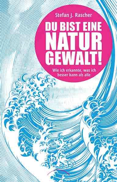 cover Du bist eine Naturgewalt Stefan J. Rascher Kamphausen
