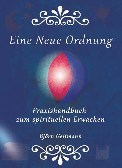 Praxishandbuch zum spirituellen Erwachen Band 1 cover bjoern geitmann Neue Ordnung