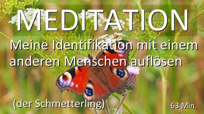 Meditation Meine Identifikation mit einem Menschen aufloesen (der Schmetterling)