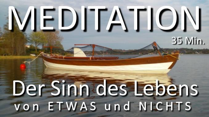 Meditation Der Sinn des Lebens - von ETWAS und NICHTS