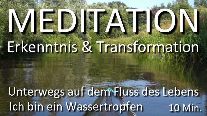 Meditation Erkenntnis und Transfromation - Unterwegs auf dem Fluss des Lebens - Ich bin ein Wassertropfen